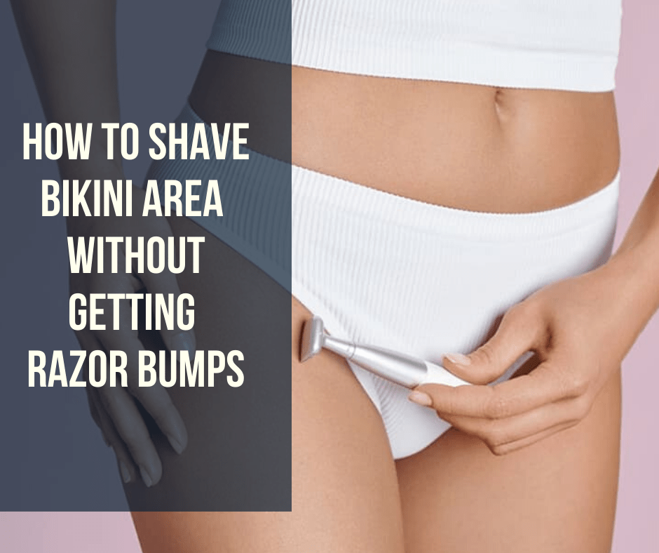 How to Shave Bikini Area without Getting Razor Bumps