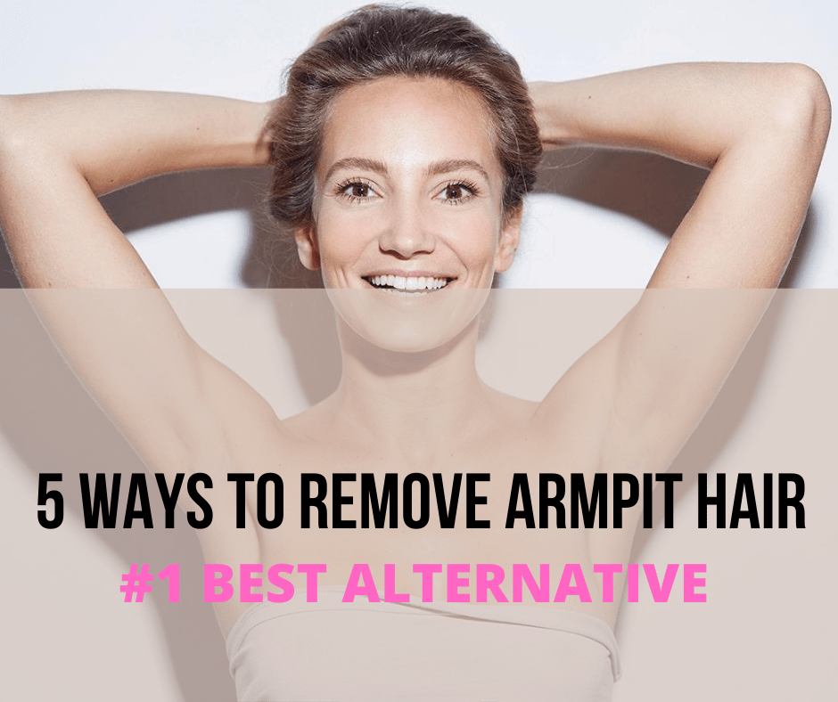 5 Ways To Remove Armpit hair – Best Arm Hair removal