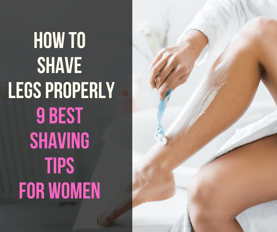 How to Shave Legs Properly - 9 Best Tips for women