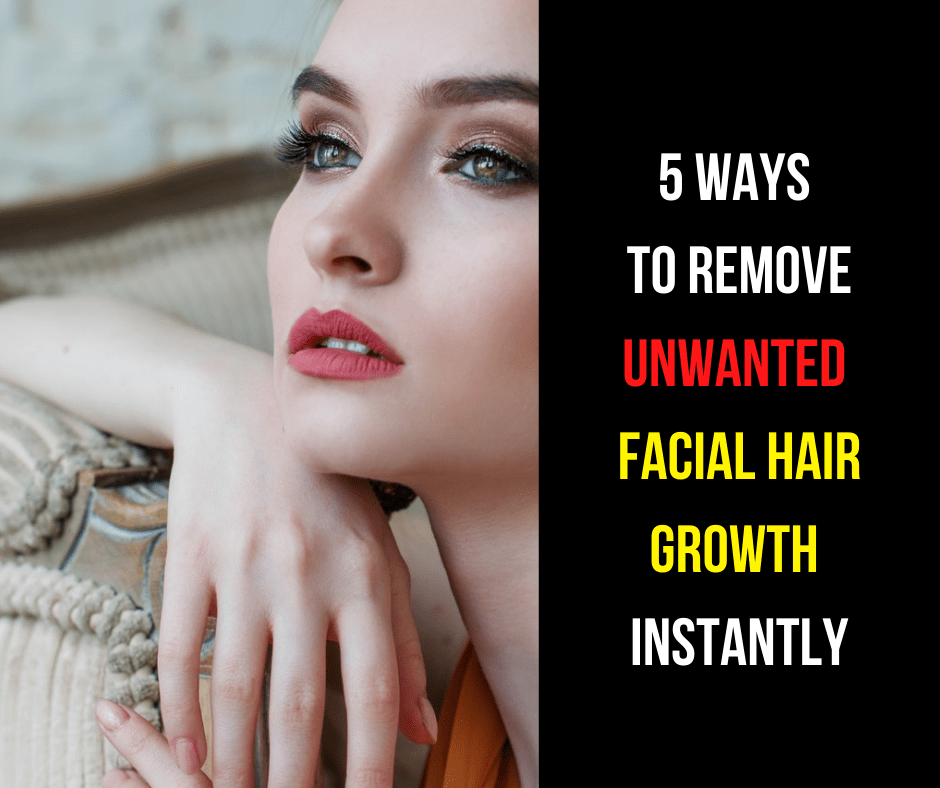 how to remove unwanted facial hair growth fast