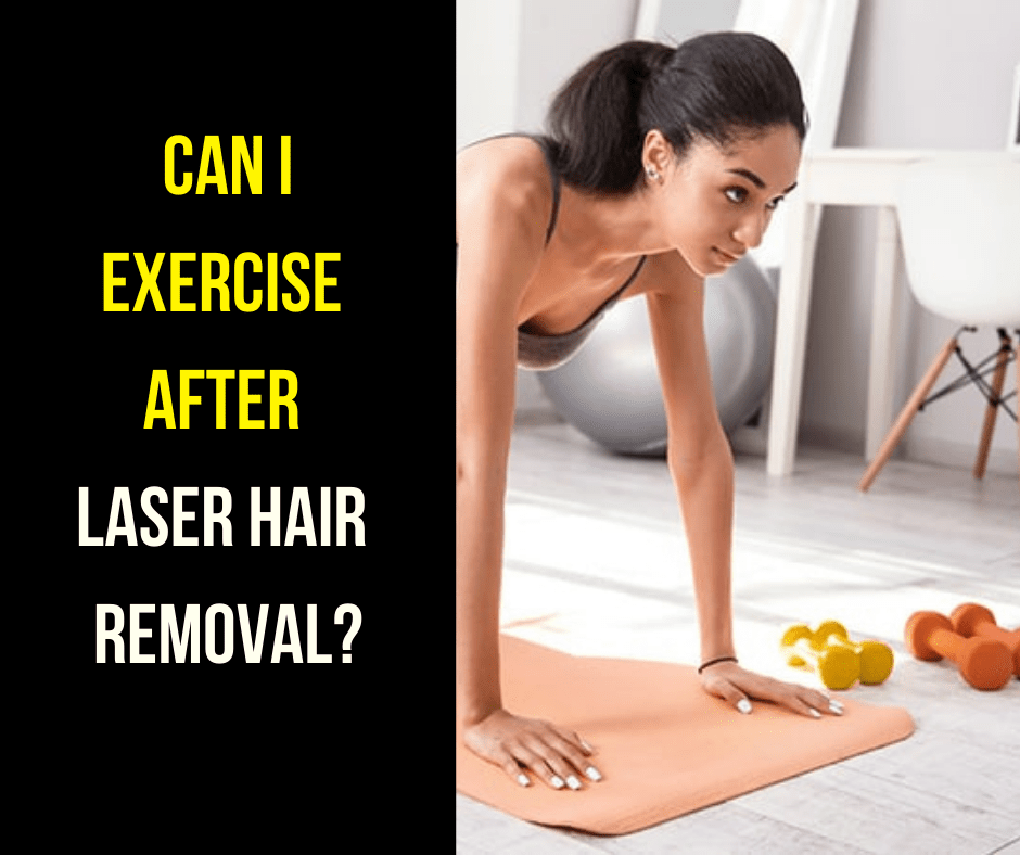 CAN I EXERCISE AFTER LASER HAIR REMOVAL