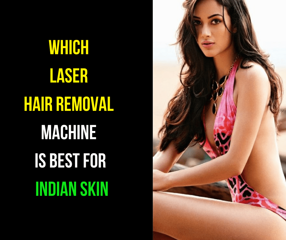 Which laser hair removal machine is best for indian skin