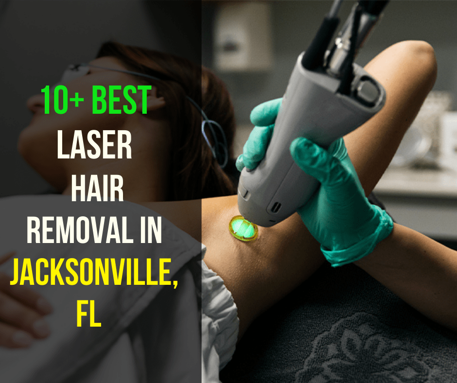 10 Best Laser hair removal in Jacksonville, FL & Cost of treatment