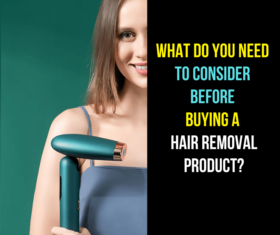 What Do You Need to Consider Before Buying a Hair Removal Product