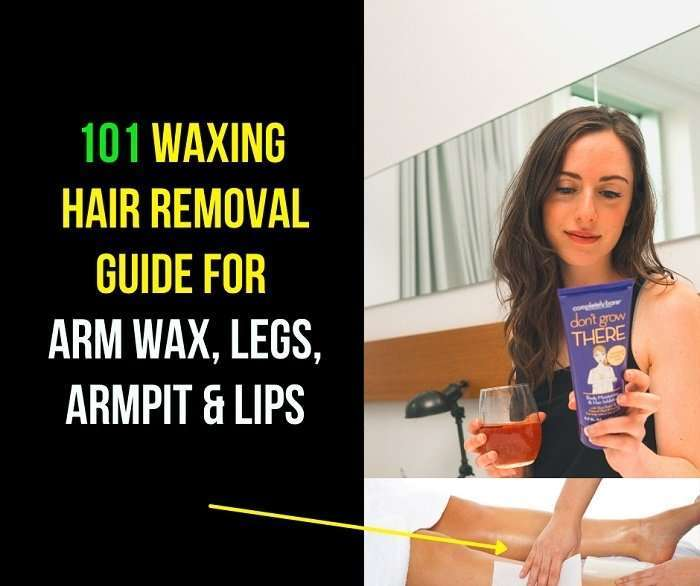 101 Waxing hair removal Guide for Arm wax, Legs, Armpit & Lips