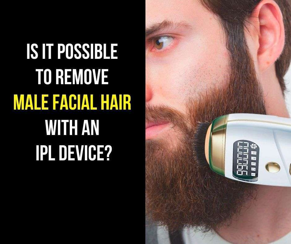 Is it Possible to Remove Male Facial Hair with an IPL Device